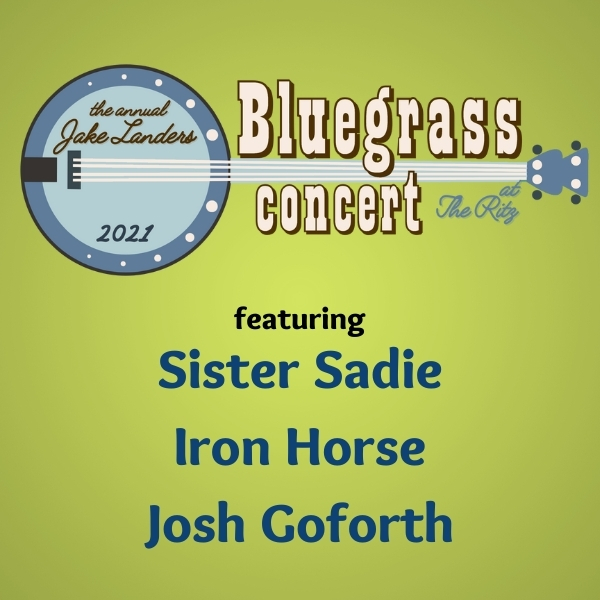 The Annual Jake Landers Bluegrass Concert, featuring Sister Sadie, Iron Horse, and Josh Goforth