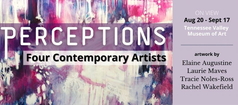 Perceptions: Four Contemporary Artists - On View August 20-September 17 - artwork by Elaine Augustine, Laurie Maves, Tracie Noles-Ross, Rachel Wakefield
