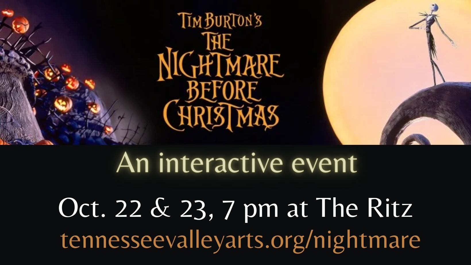 Tim Burton's The Nightmare Before Christmas - An Interactive Event - October 22 & 23, 7 pm at The Ritz tennseevalleyarts.org/nightmare
